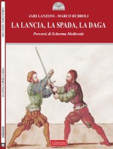 La Lancia, La Spada, La Daga. Percorsi di Scherma Medievale.